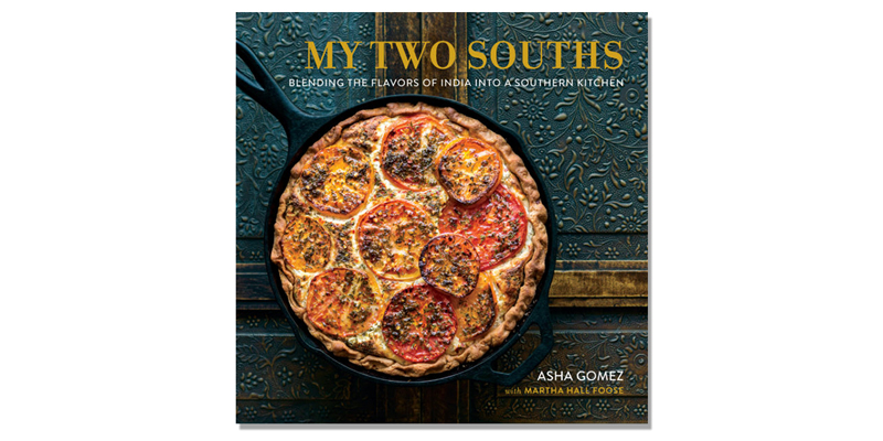 My Two Souths: Blending the Flavors of India into a Southern Kitchen by Asha Gomez and Martha Hall Foose