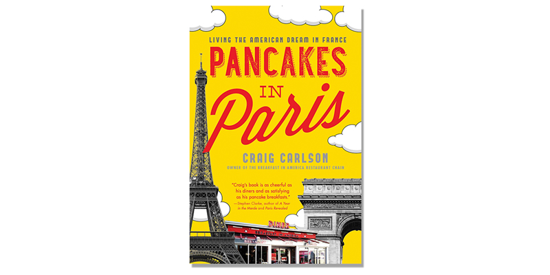 Pancakes in Paris: Living the American Dream in France by Craig Carlson