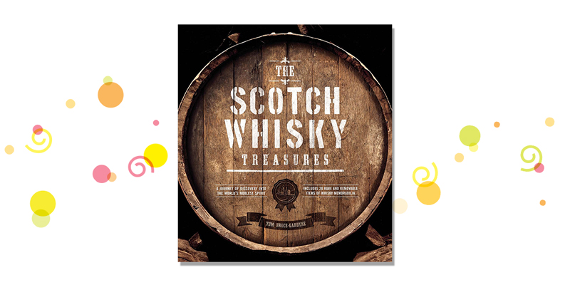 Scotch Whisky Treasures: A Journey of Discovery into the World's Noblest Spirit by Tom Bruce-Gardyne