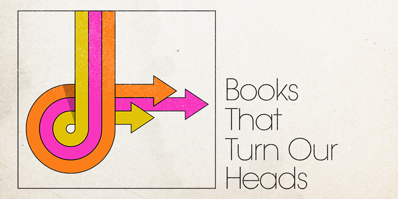 Books That Turn Our Heads by Nate Ashley and Trent DeBord