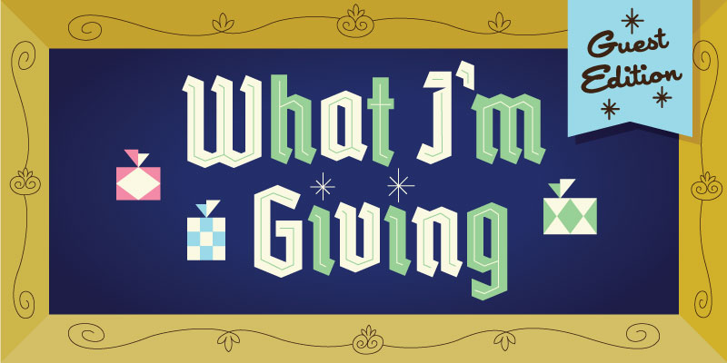What I'm Giving: Guest Edition