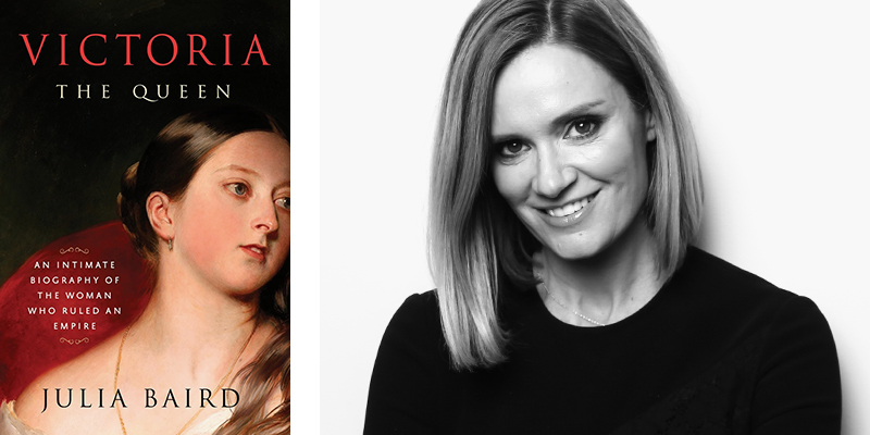 Victoria: An Intimate Biography of the Woman Who Ruled an Empire by Julia Baird