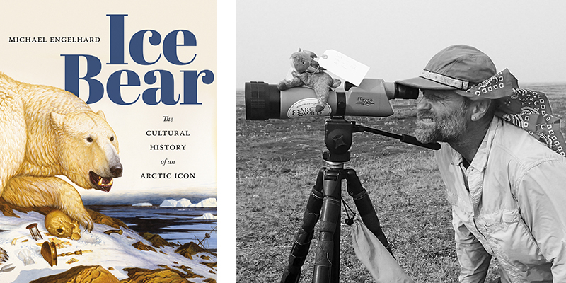 Ice Bear: The Cultural History of an Arctic Icon by Michael Engelhard