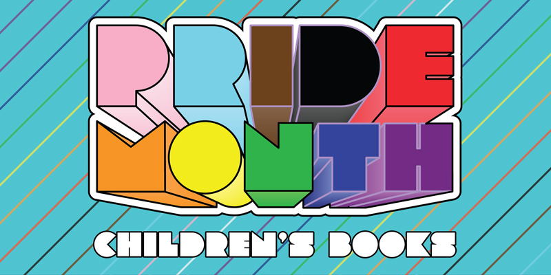 Pride for All Ages: 15 New Pride Month Books for Kids and Teens