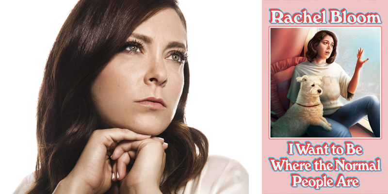 I Want to Be Where the Normal People Are,' by Rachel Bloom