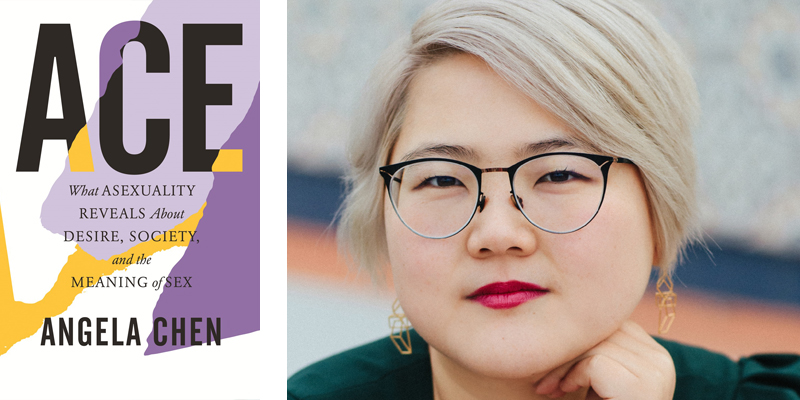 'Ace: What Asexuality Reveals about Desire, Society, and the Meaning of Sex,' by Angela Chen