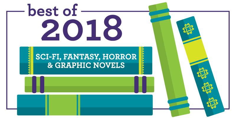 Best of 2018: Sci-Fi, Fantasy, Horror & Graphic Novels