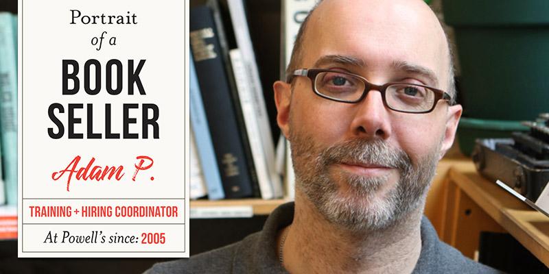 Portrait of a Bookseller: Adam P.