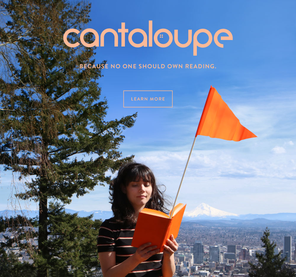 Cantaloupe: Because no one should own reading. Learn More.