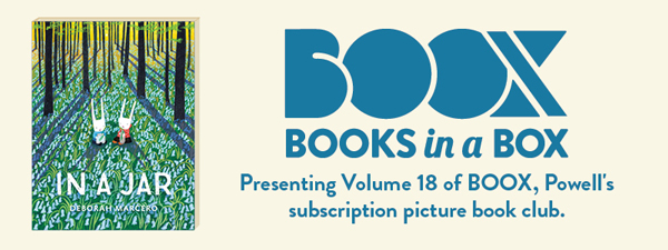 Presenting volume 18 of BOOX, Powell's subscription picture book club In A Jar by Deborah Marcero.