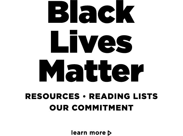 Black Lives Matter: Resources, Reading Lists, Our Commitment - Learn More