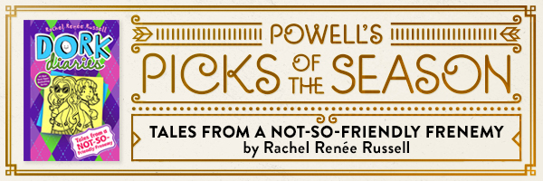 Powell's Picks of the Season: Tales from a Not-So-Friendly Frenemy by Rachel Renée Russell