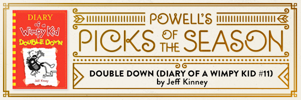 Powell's Picks of the Season: Double Down: Diary of a Wimpy Kid #11 by Jeff Kinney