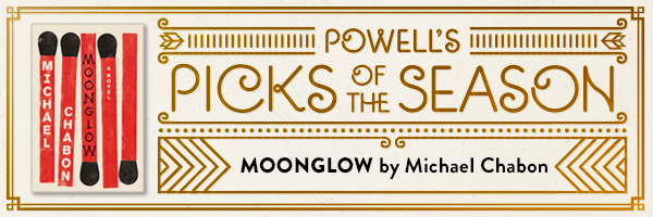 Powell's Picks of the Season: Moonglow by Michael Chabon