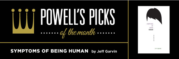 Picks of the Month: Symptoms of Being Human