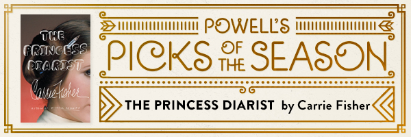 Powell's Picks of the Season: The Princess Diarist by Carrie Fisher