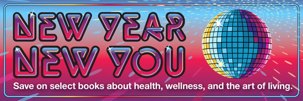 New Year, New You. Save on select books about health, wellness, and the art of living.