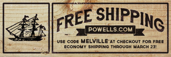 Free Shipping, Powells.com. Use code MELVILLE at checkout for free Economy shipping through March 23.