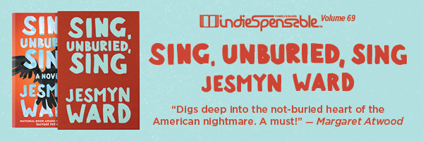 Indiespensable Volume 69: Sing, Unburied, Sing by Jesmyn Ward