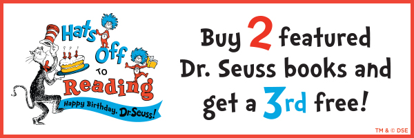 Hats off to Reading! Happy Birthday Dr. Seuss. Buy 2 featured Sr. Seuss Books and get a third free.