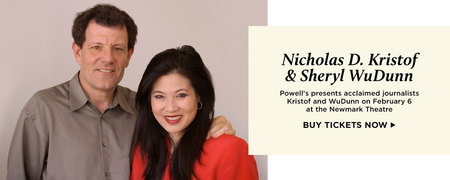 Nicholas D. Kristof & Sheryl WuDunn - Powell's presents acclaimed journalists Kirstof and WuDunn on February 6 at the Newmark Theatre. Buy tickets now.