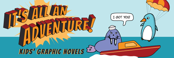 Kids' Graphic Novels: It's All an Adventure