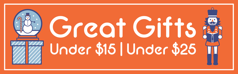 Great Gifts. Under $15 and Under $25.
