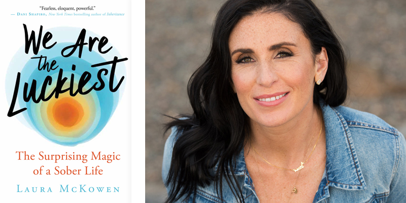 'We Are the Luckiest: The Surprising Magic of a Sober Life,' by Laura McKowen