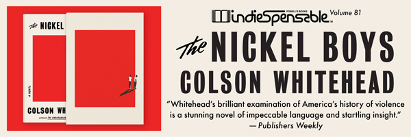 Indiespensable Volume 81: Nickel Boys by Colson Whitehead - Subscribe