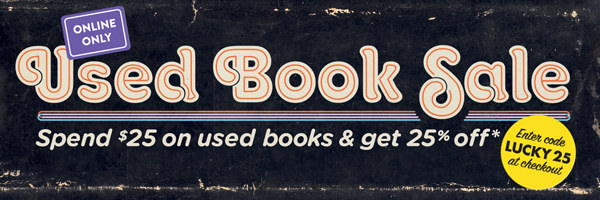 Spend $25 on used books and get 25% off! Online only. Use coupon code LUCKY25.