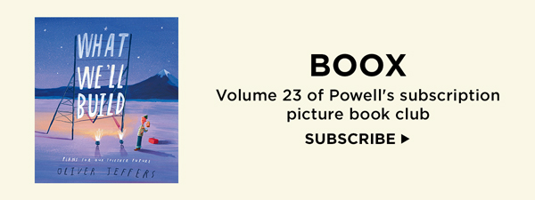 What We'll Build: BOOX Volume 23 of Powell's subscription picture book club