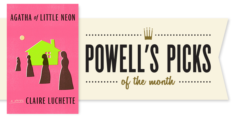 Picks of the Month Spotlight: Agatha of Little Neon by Claire Luchette