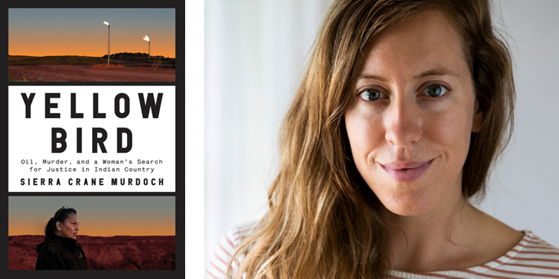 'Yellow Bird: Oil, Murder, and a Woman's Search for Justice in Indian Country,' by Sierra Crane Murdoch