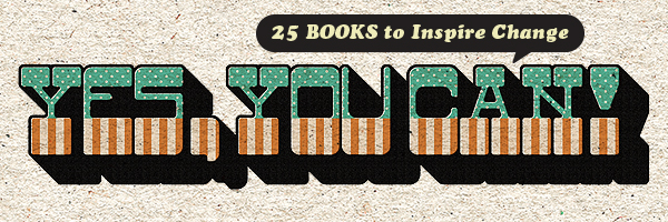 Yes, You Can! 25 Books to Inspire Change