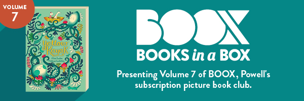 Presenting Volume 7 of BOOX, Powell's subscription picture book club.