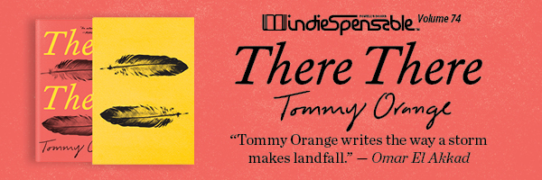 Indiespensable 74: There There by Tommy Orange