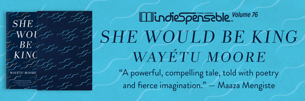 Indiespensable 76: She Would Be King by Wayetu Moore