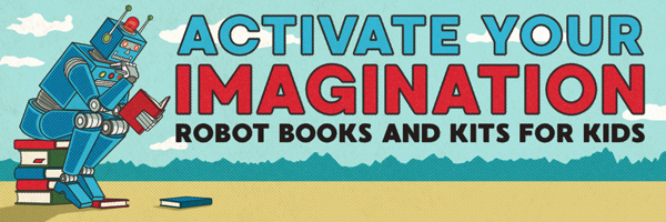 Activate Your Imagination: Robot Books and Kits for Kids
