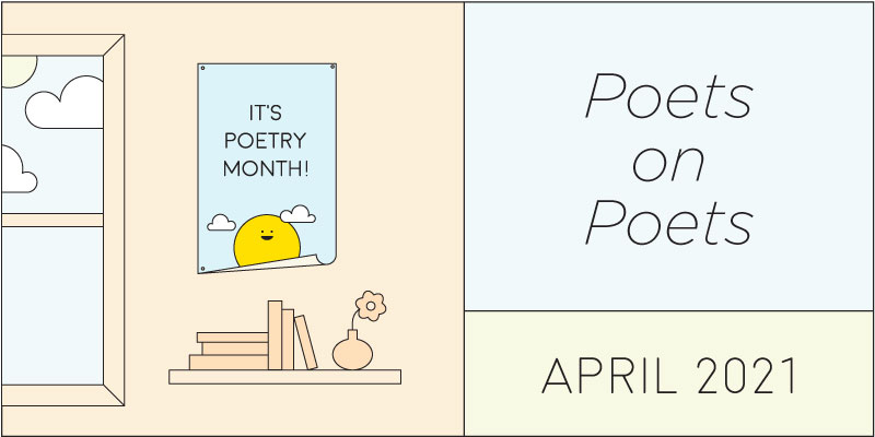 Poetry Month 2021: Poets on Poets