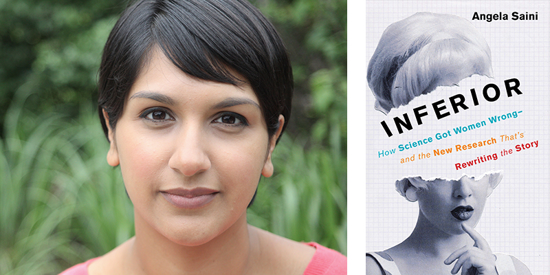 Inferior: How Science Has Got Women Wrong and the New Research That's Rewriting the Story by Angela Saini
