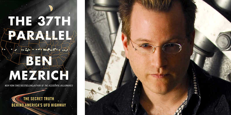 The 37th Parallel: The Secret Truth Behind America's UFO Highway by Ben Mezrich