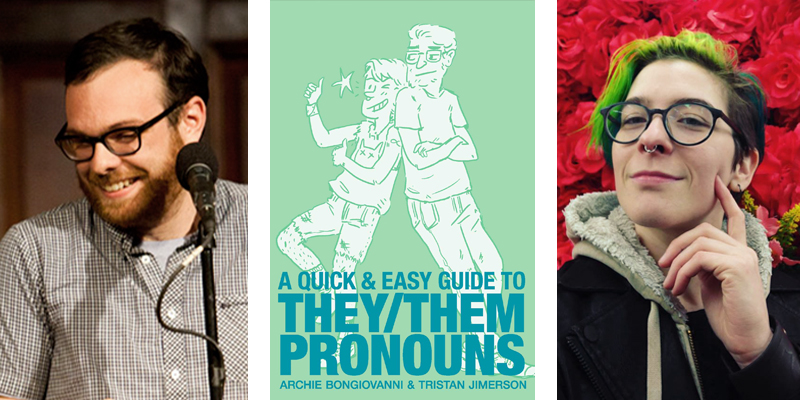 A Quick and Easy Guide to They/Them Pronouns by Archie Bongiovanni and Tristan Jimerson